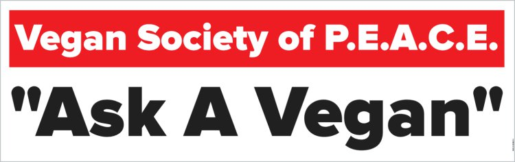 Vegan Society of PEACE Ask A Vegan